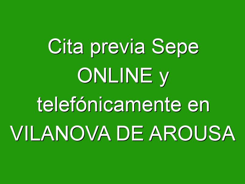 Cita previa Sepe ONLINE y telefónicamente en VILANOVA DE AROUSA