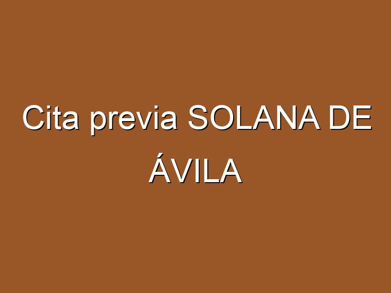 Cita previa SOLANA DE ÁVILA