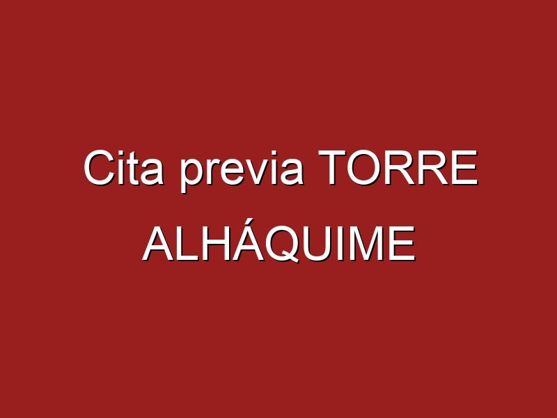 Cita previa TORRE ALHÁQUIME
