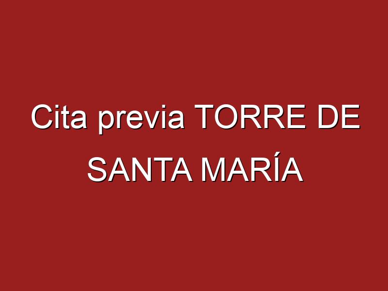 Cita previa TORRE DE SANTA MARÍA