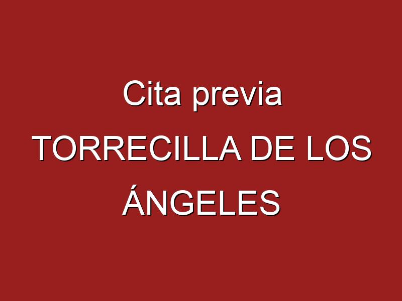 Cita previa TORRECILLA DE LOS ÁNGELES