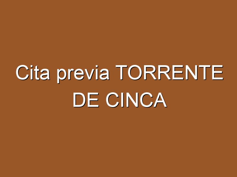 Cita previa TORRENTE DE CINCA