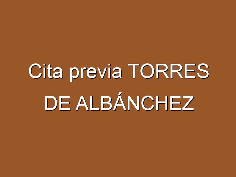 Cita previa TORRES DE ALBÁNCHEZ