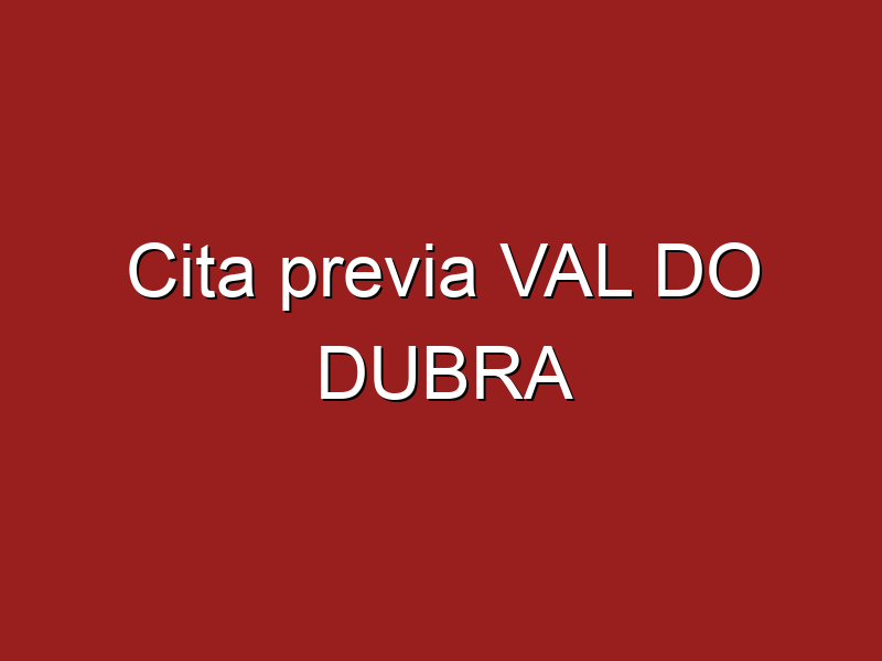 Cita previa VAL DO DUBRA