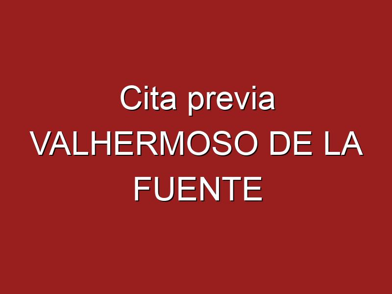 Cita previa VALHERMOSO DE LA FUENTE