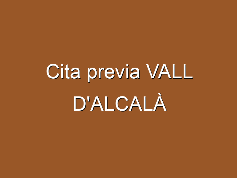 Cita previa VALL D'ALCALÀ