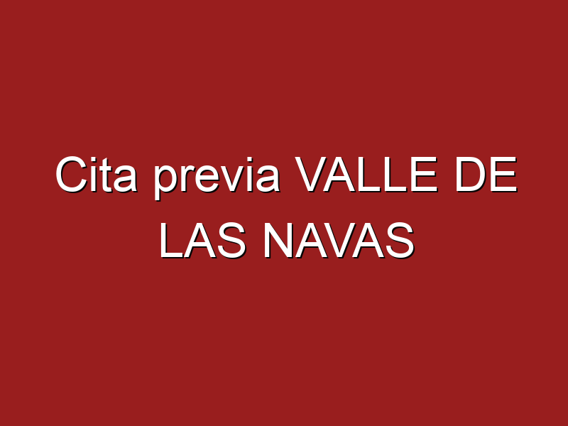 Cita previa VALLE DE LAS NAVAS