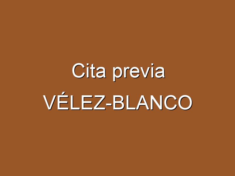 Cita previa VÉLEZ-BLANCO