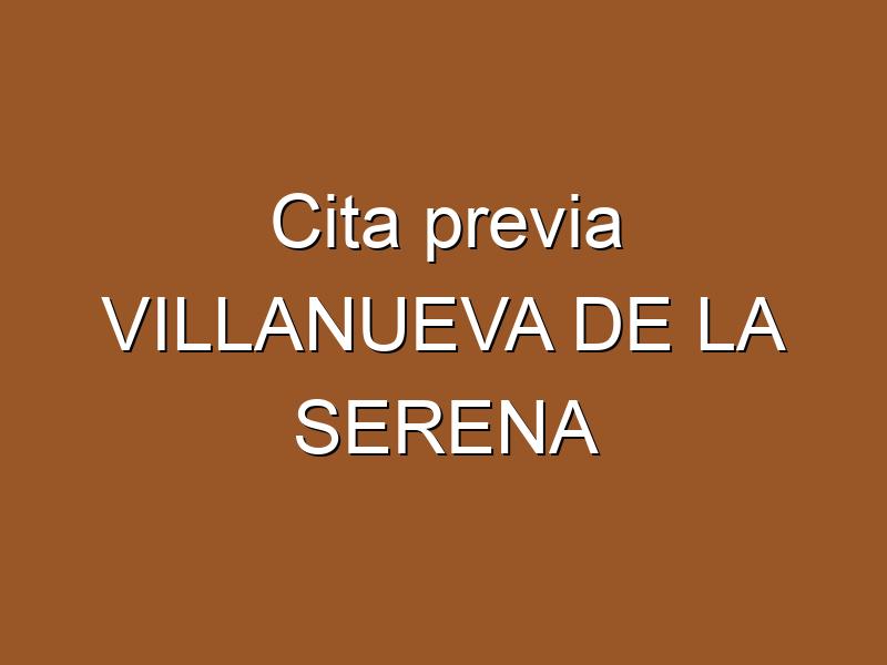 Cita previa VILLANUEVA DE LA SERENA