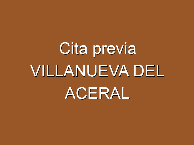Cita previa VILLANUEVA DEL ACERAL