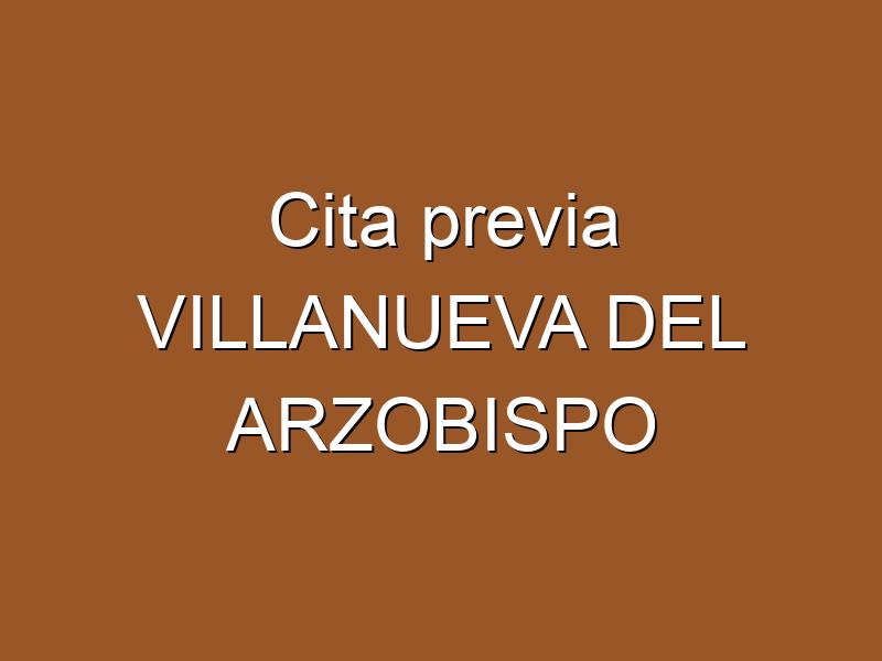 Cita previa VILLANUEVA DEL ARZOBISPO