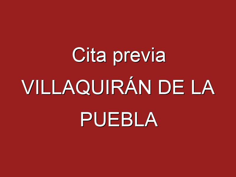 Cita previa VILLAQUIRÁN DE LA PUEBLA