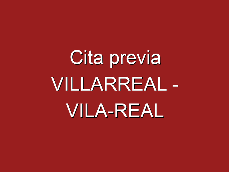 Cita previa VILLARREAL - VILA-REAL