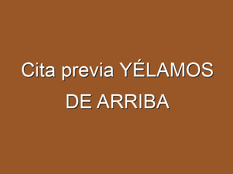 Cita previa YÉLAMOS DE ARRIBA