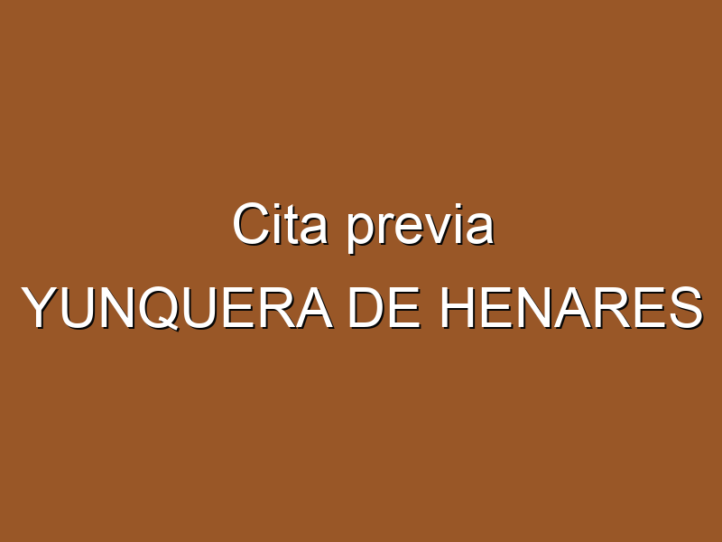 Cita previa YUNQUERA DE HENARES