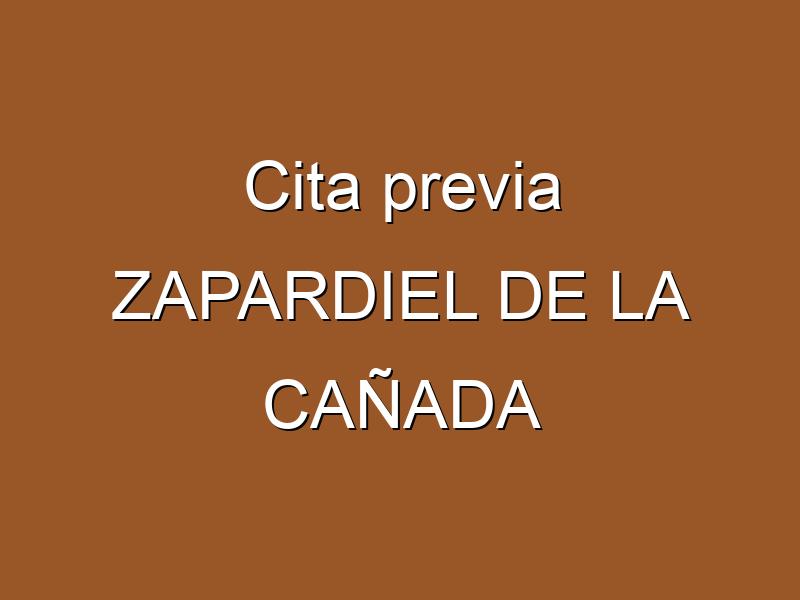 Cita previa ZAPARDIEL DE LA CAÑADA