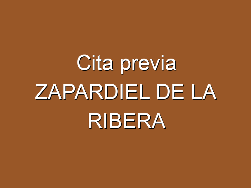 Cita previa ZAPARDIEL DE LA RIBERA
