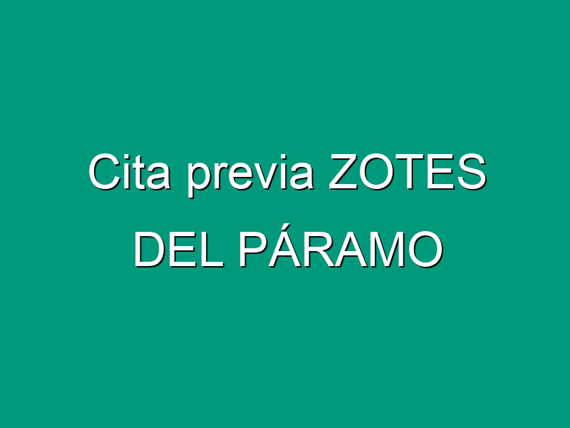 Cita previa ZOTES DEL PÁRAMO