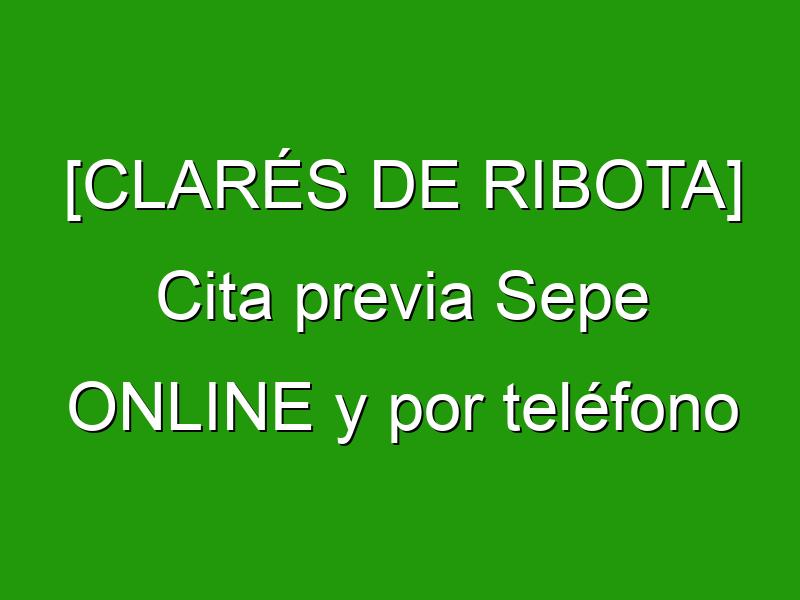 [CLARÉS DE RIBOTA] Cita previa Sepe ONLINE y por teléfono