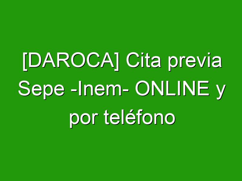 [DAROCA] Cita previa Sepe -Inem- ONLINE y por teléfono