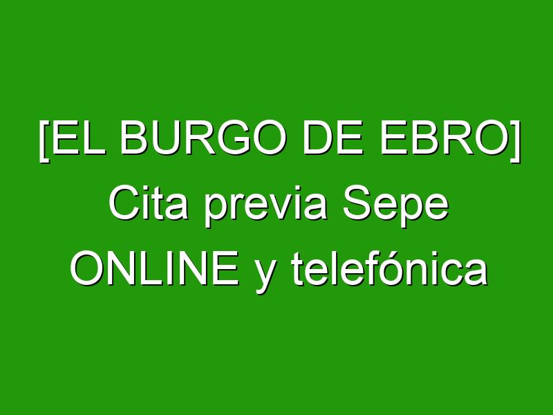 [EL BURGO DE EBRO] Cita previa Sepe ONLINE y telefónica