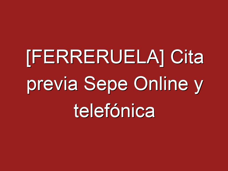 [FERRERUELA] Cita previa Sepe Online y telefónica