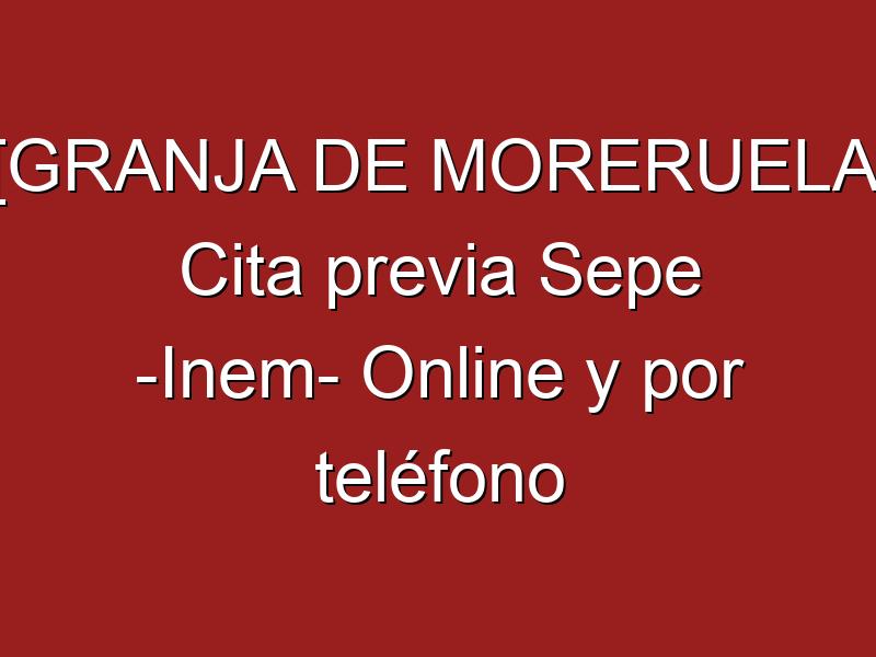 [GRANJA DE MORERUELA] Cita previa Sepe -Inem- Online y por teléfono
