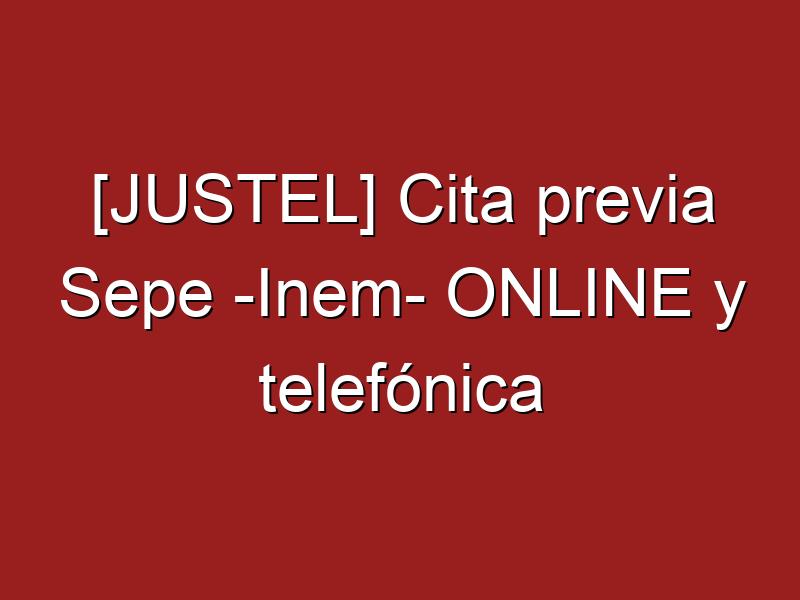 [JUSTEL] Cita previa Sepe -Inem- ONLINE y telefónica
