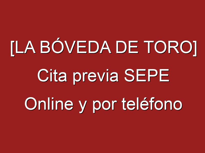 [LA BÓVEDA DE TORO] Cita previa SEPE Online y por teléfono