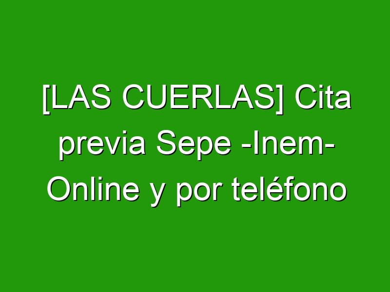 [LAS CUERLAS] Cita previa Sepe -Inem- Online y por teléfono