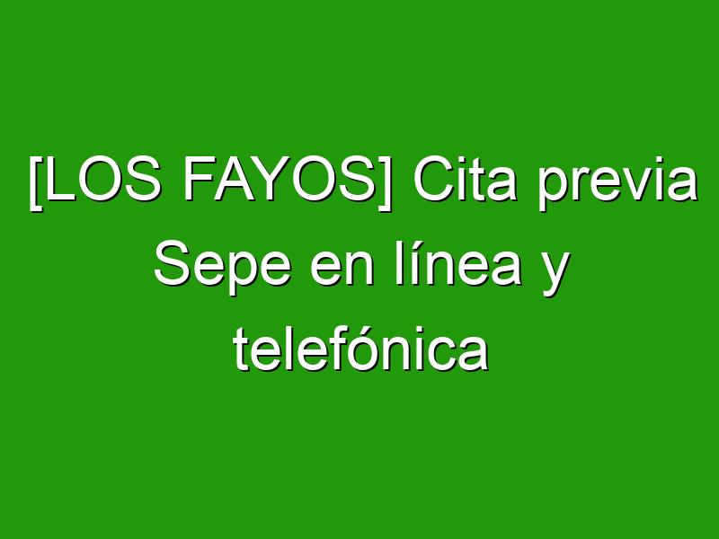 [LOS FAYOS] Cita previa Sepe en línea y telefónica