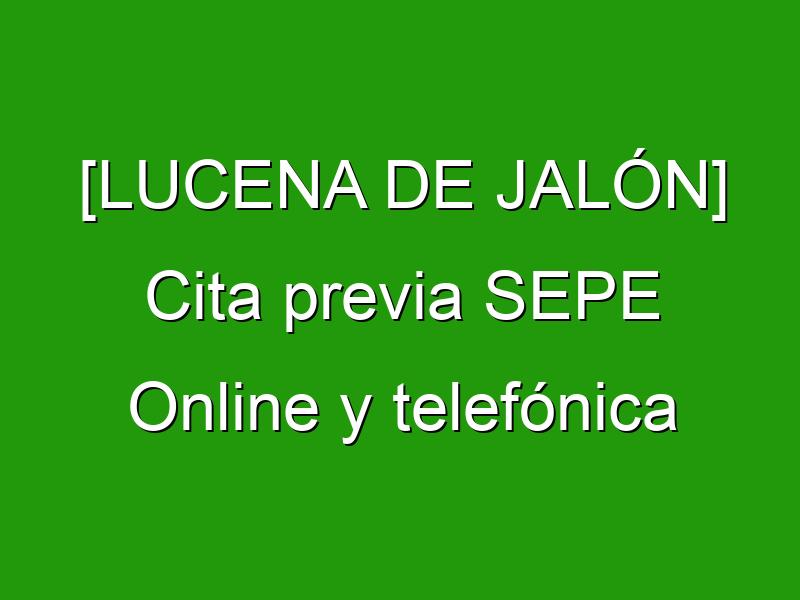 [LUCENA DE JALÓN] Cita previa SEPE Online y telefónica