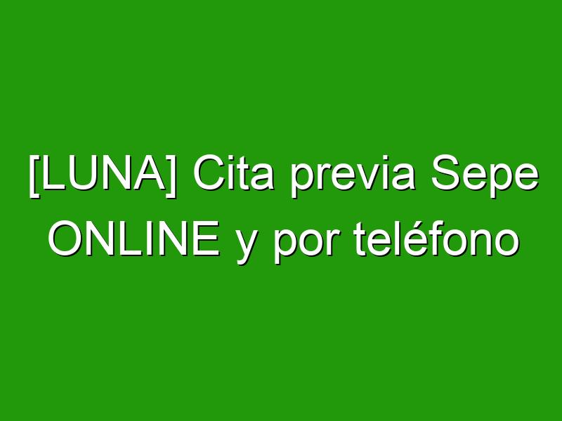 [LUNA] Cita previa Sepe ONLINE y por teléfono