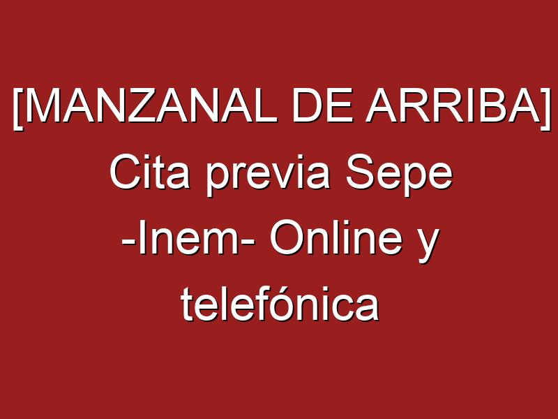 [MANZANAL DE ARRIBA] Cita previa Sepe -Inem- Online y telefónica