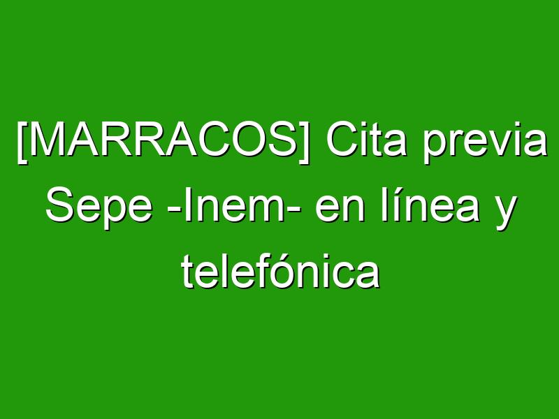 [MARRACOS] Cita previa Sepe -Inem- en línea y telefónica