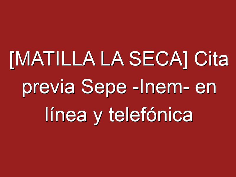 [MATILLA LA SECA] Cita previa Sepe -Inem- en línea y telefónica