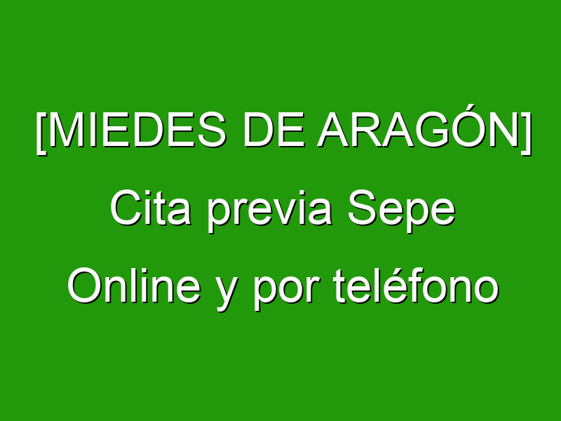 [MIEDES DE ARAGÓN] Cita previa Sepe Online y por teléfono