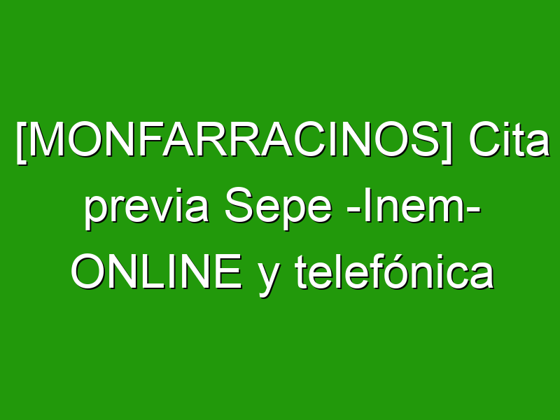 [MONFARRACINOS] Cita previa Sepe -Inem- ONLINE y telefónica