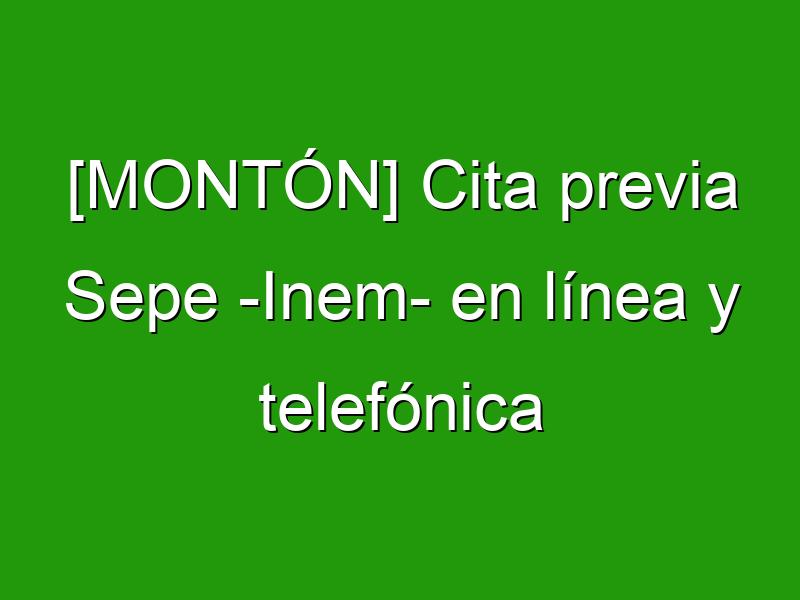[MONTÓN] Cita previa Sepe -Inem- en línea y telefónica