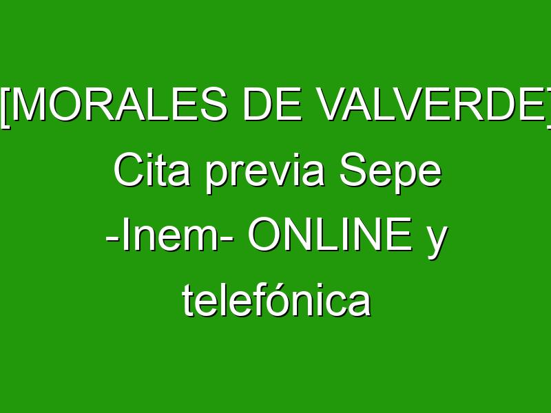 [MORALES DE VALVERDE] Cita previa Sepe -Inem- ONLINE y telefónica