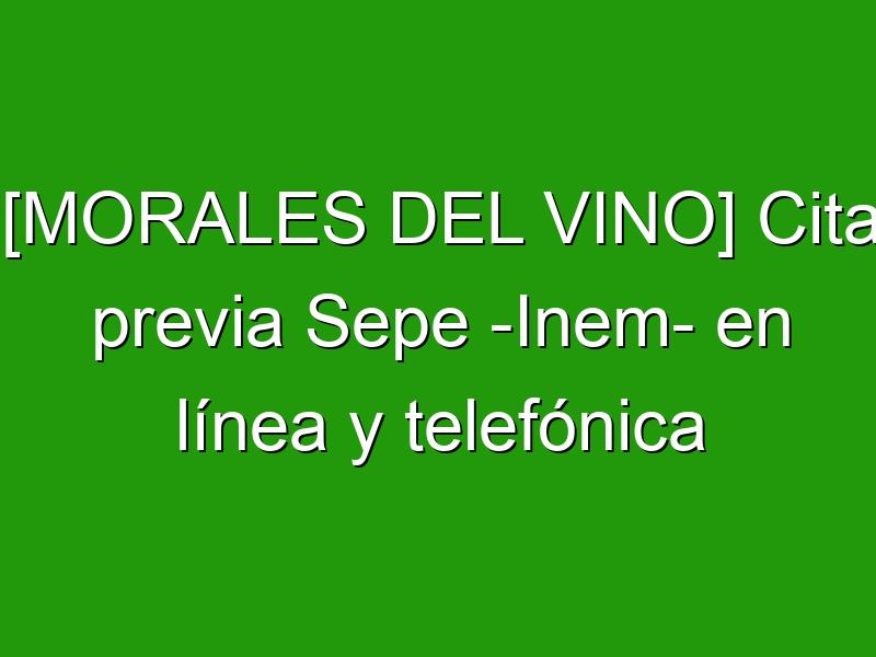 [MORALES DEL VINO] Cita previa Sepe -Inem- en línea y telefónica