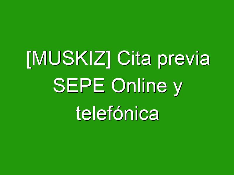 [MUSKIZ] Cita previa SEPE Online y telefónica