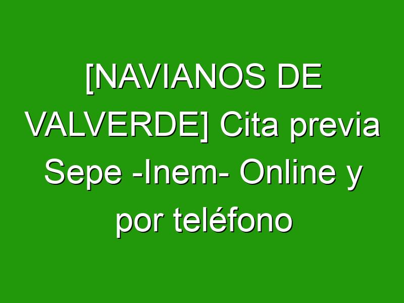 [NAVIANOS DE VALVERDE] Cita previa Sepe -Inem- Online y por teléfono