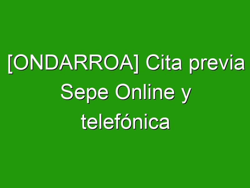 [ONDARROA] Cita previa Sepe Online y telefónica