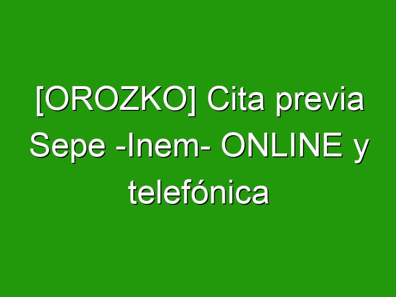 [OROZKO] Cita previa Sepe -Inem- ONLINE y telefónica