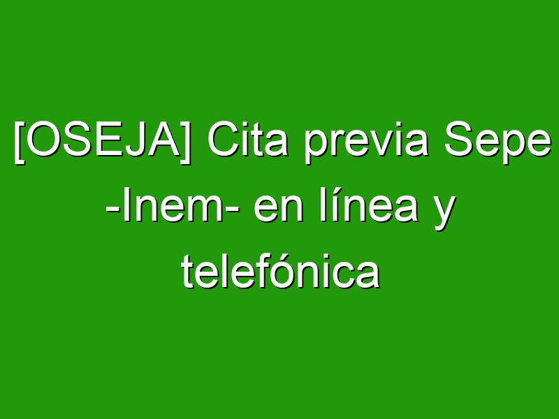 [OSEJA] Cita previa Sepe -Inem- en línea y telefónica