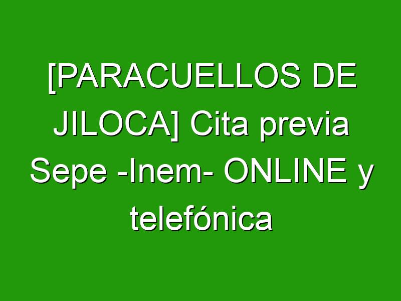 [PARACUELLOS DE JILOCA] Cita previa Sepe -Inem- ONLINE y telefónica