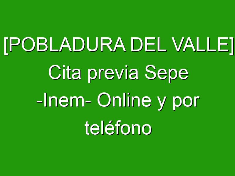 [POBLADURA DEL VALLE] Cita previa Sepe -Inem- Online y por teléfono