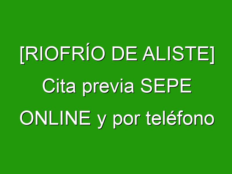 [RIOFRÍO DE ALISTE] Cita previa SEPE ONLINE y por teléfono