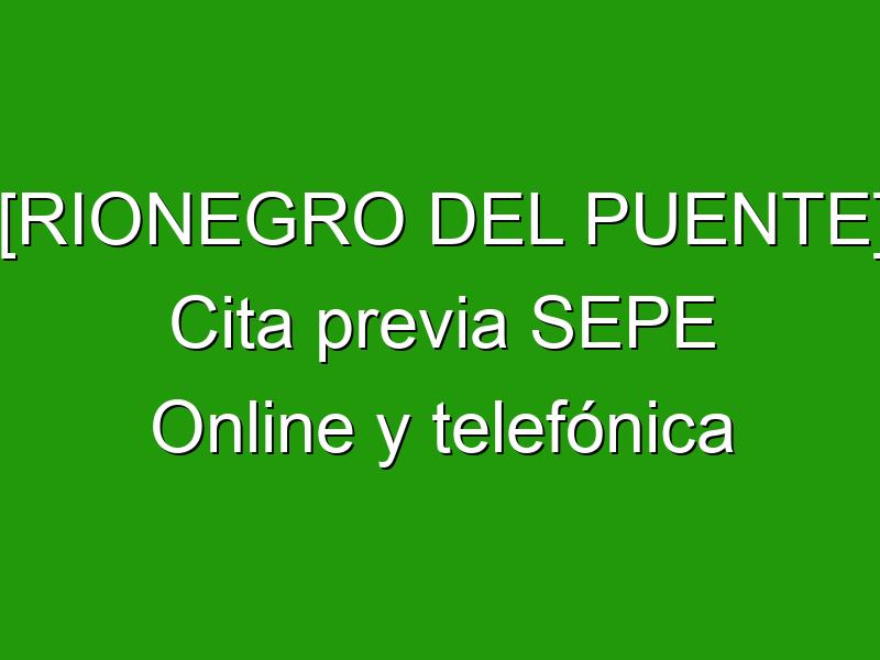 [RIONEGRO DEL PUENTE] Cita previa SEPE Online y telefónica